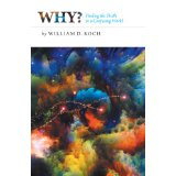 Why?: Finding the Truth in a Confusing World by William D. Koch